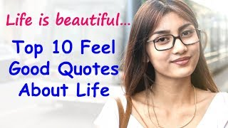Top 10 Feel Good Quotes About Life And Happiness | Feel Good And Be Happy | Feeling Good Sayings