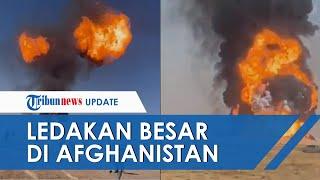 Video Detik-detik Ledakan Besar di Perbatasan Afghanistan, 100 Kapal Hangus hingga 20 Orang Terluka