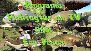 Pesqueiro Fishingtur na TV 098 - Pesqueiro Eco Pesca
