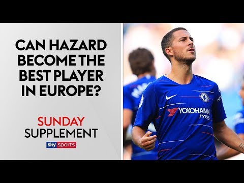 Can Eden Hazard become the best player in Europe? | Sunday Supplement