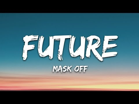 Future - Mask Off (Lyrics) Letra