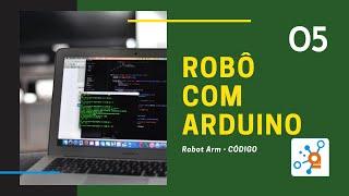 DOIT ARM #05: Braço Robótico Com Arduino, Entenda O CÓDIGO