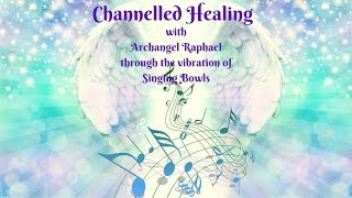 Archangel Raphaels Healing Through Crystal Singing Bowls
