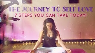 The Journey To Self Love: 7 Steps You Can Take Today