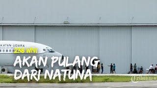 Setelah Dikarantina 14 Hari, 238 WNI akan Pulang dari Natuna Siang Nanti