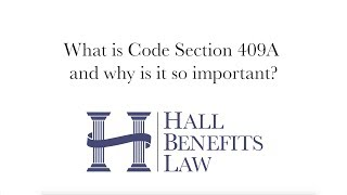 What is Code Section 409A and why is it so important?