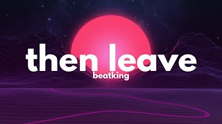 BeatKing - Then Leave (Clean - Lyrics) ''get that bread, get that head, then leave, peace out''