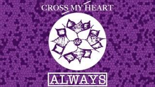 Cross My Heart - Always (Official Audio)