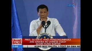 Pres. Duterte: Hindi pangungumpiska ang ginawa ng Chinese Coast Guard kundi barter