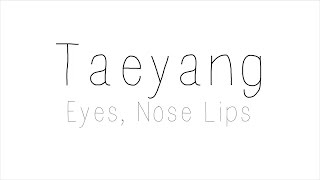 Taeyang - Eyes, Nose, Lips Hangul/ Romanized/ English Lyrics