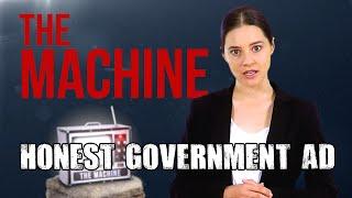 Honest Government Ad | The Machine