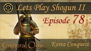 Let's Play Shogun II - Oda Campaign - Korean Mod (Hard) - Part 78 - Invasion of Korea