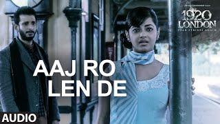 Aaj Ro Len De Full Song | 1920 LONDON | Sharman Joshi, Meera Chopra, Shaarib and Toshi | T-Series