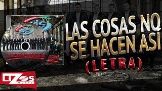 BANDA MS - LAS COSAS NO SE HACEN ASÍ (LETRA)