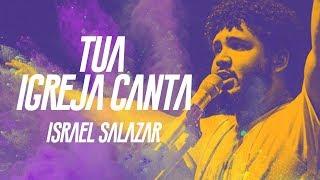 Israel Salazar   Tua Igreja Canta (CLIPE OFICIAL)   CD Avante