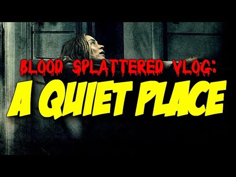 A Quiet Place (2018) – Blood Splattered Vlog (Horror Movie Review)