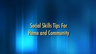 Social Skills Tips for Home and Community