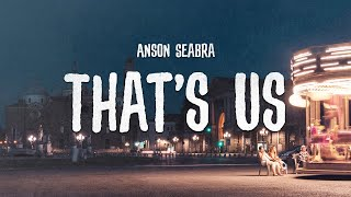 Anson Seabra   That's Us