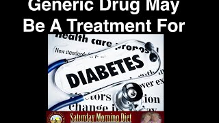 Generic Drug May Be Treatment For Diabetes