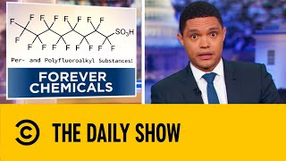 "Trevor breaks down the simmering threat of PFAS, a.k.a. ""forever chemicals,"" that have broadly contaminated food and drinking water in the U.S. via everyday products.  Subscribe to Comedy Central UK: http://bit.ly/1gaKaZO Check out the Comedy Central UK website: http://bit.ly/1iBXF6j  Get social with Comedy Central UK: Twitter:  https://twitter.com/ComedyCentralUK Facebook: https://www.facebook.com/comedycentraluk"