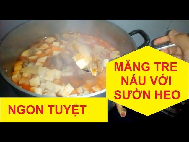 Cách làm mới món măng tre nấu với sườn heo tuyệt vời