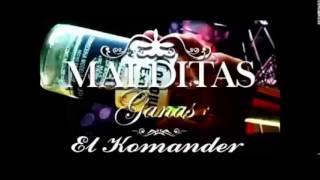 El Komander - Malditas Ganas