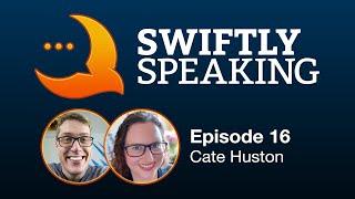 Swiftly Speaking 16: Cate Huston