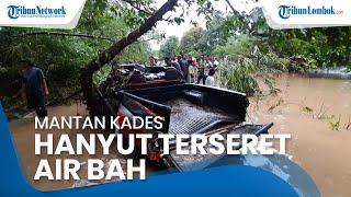 Mobil Terseret Air Bah hingga 12 Km, Mantan Kades di Sumbawa Hanyut dan Hilang