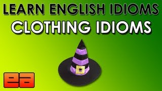 Clothing Idioms - 1 - Learn English Idioms - EnglishAnyone.com