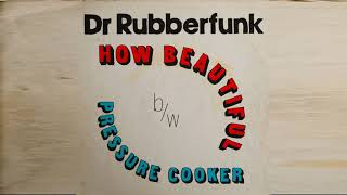 "Dr Rubberfunk - How Beautiful (7"" Mix)"