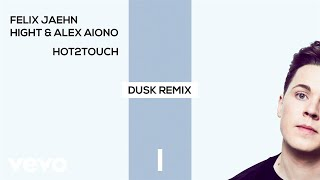 Felix Jaehn, Hight, Alex Aiono - Hot2Touch (DUSK Remix) [Official Audio]