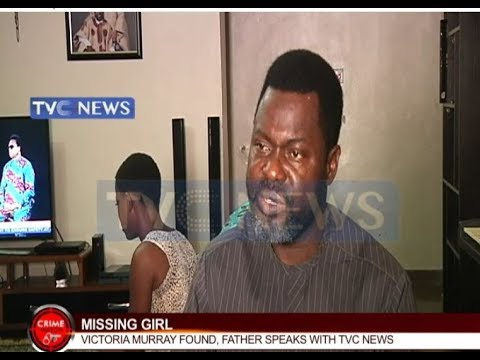 Crime Watch -  A case of missing girl that was found. Father speaks with TVC News