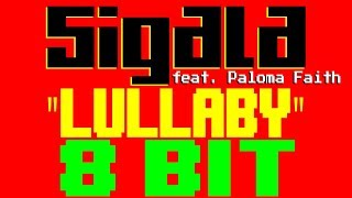 Lullaby [8 Bit Tribute To Sigala Feat. Paloma Faith] - 8 Bit Universe