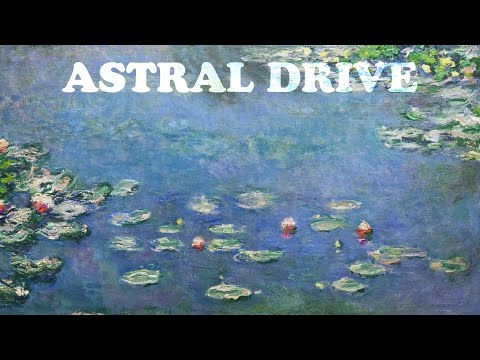 Astral Drive - Water Lilies video
