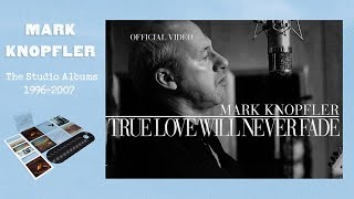 Mark Knopfler - True Love Will Never Fade (Official Video)