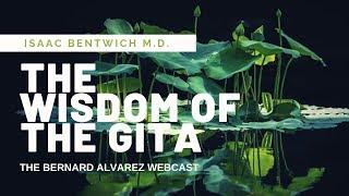 The Wisdom of the Gita with Bernard Alvarez and Isaac Bentwich M. D.
