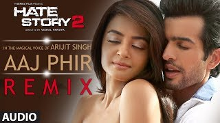 Aaj Phir - Remix | Full Audio Song | Hate Story 2 | Arijit Singh