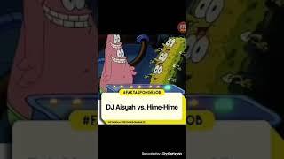 Dj Aisyah Vs Hime Hime Spongebob