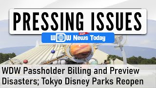 Pressing Issues - WDW Passholder Billing and Preview Disasters; Tokyo Disney Parks Reopen (7/5/2020)