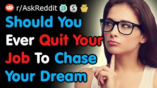 What Happened When You Quit Your Job To Chase Your Dream - Reddit