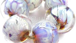 """Ghost Lillies Tutorial - Encased Lampwork Beads With Val Cox """"Lillie"""""""