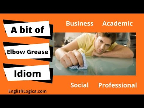 A Bit of Elbow Grease - Idiom