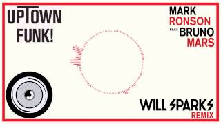 Mark Ronson ft Bruno Mars - Uptown Funk (Will Sparks Remix)