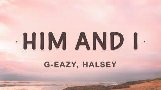 G-Eazy, Halsey - Him and I (Lyrics)
