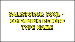 Salesforce: SOQL - Obtaining Record Type Name