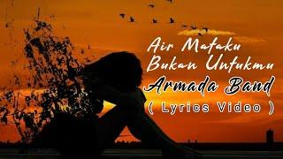 Armada   AirMataku Bukan Untukmu  ( Lyric Video )