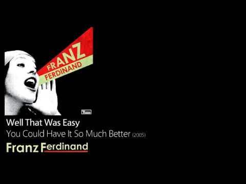 Well That Was Easy - You Could Have It So Much Better [2005] - Franz Ferdinand