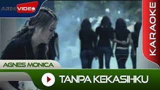 Agnes Monica - Tanpa Kekasihku   Karaoke