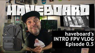 """Haveboard's FPV Vlog Episode .5 - """"Major Bag Alert"""""""