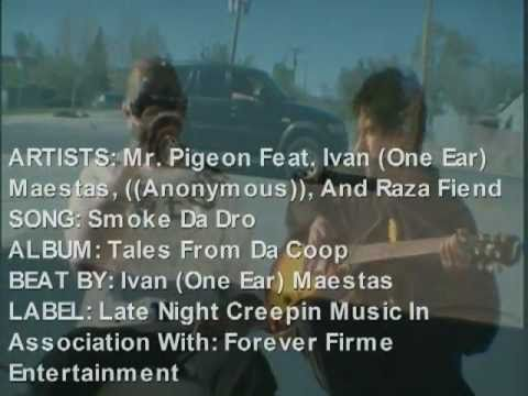 Smoke Da Dro By Mr. Pigeon Feat. Ivan (One Ear) Maestas, ((Anonymous)), and Raza Fiend